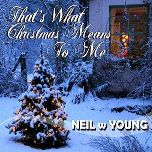 That's What Christmas Means to Me (Neil Songs Young Christmas)