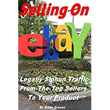 Ebay Selling: Legally Siphon Traffic From The Top Sellers To Your Product. It's a no brainer, Traffic = Sales: (selling on ebay, ebay business, ebay money, ebay reseller, selling online)