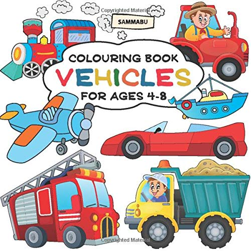 Vehicles Colouring Book: Ships, Trains, Planes, Motorbikes, Cars, Trucks  And Tractors (Ages 4-8): Edition, Sammabu: 9781978475984: Amazon.com: Books