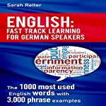 English: Fast Track Learning for German Speakers: The 1000 Most Used Words with 3.000 Phrase Examples   Sarah Retter