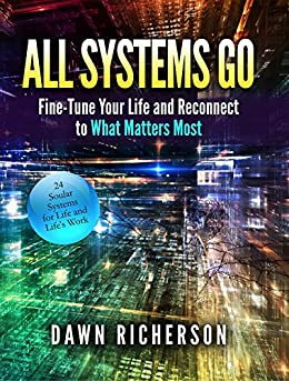 All Systems Go: Fine-Tune Your Life and Reconnect to What Matters Most by [Richerson, Dawn]