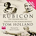 Rubicon: The Triumph and Tragedy of the Roman Republic Hörbuch von Tom Holland Gesprochen von: Steven Crossley