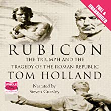 Rubicon: The Triumph and Tragedy of the Roman Republic Audiobook by Tom Holland Narrated by Steven Crossley