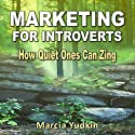 Marketing for Introverts: How Quiet Ones Can Zing Audiobook by Marcia Yudkin Narrated by Marcia Yudkin