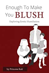 Enough To Make You Blush: Exploring Erotic Humiliation Paperback