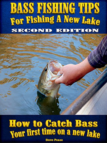 Bass Fishing tips for fishing a New Lake Second edition: How to catch bass your first time on a new lake by [Pease, Steve]