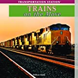 Trains on the Move, Willow Clark, 143589331X