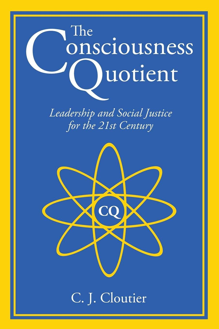 The Consciousness Quotient: Leadership and Social Justice for the 21st Century
