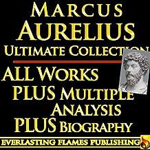 MARCUS AURELIUS ANTONIUS ANTONINUS ULTIMATE COLLECTION – Meditations, Teachings, Stoic Philosophy, Quote from the Legendary Leader - PLUS BIOGRAPHY and INTERPRETATION and STOICISM ANALYSIS