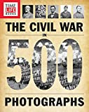 img - for TIME-LIFE The Civil War in 500 Photographs book / textbook / text book