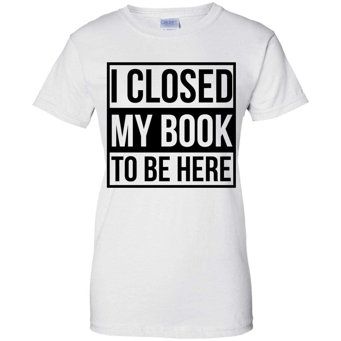 MonMonTee I Closed My Book to be here Girls Lady T-Shirt Books Lover Day Gift