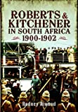 Roberts and Kitchener in South Africa: 1900-1902