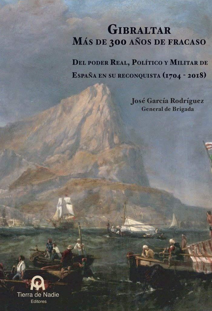 Gibraltar. Más de 300 años de fracaso: Del poder Real, Político y ...
