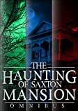 The Haunting of Saxton Mansion Omnibus