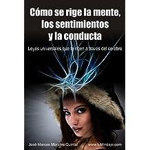 Cómo se rige la mente, los sentimientos y la conducta: Leyes universales que te rigen a través del cerebro (Spanish Edition) Jun 12, 2015