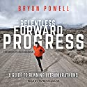 Relentless Forward Progress: A Guide to Running Ultramarathons Audiobook by Bryon Powell Narrated by Patrick Lawlor