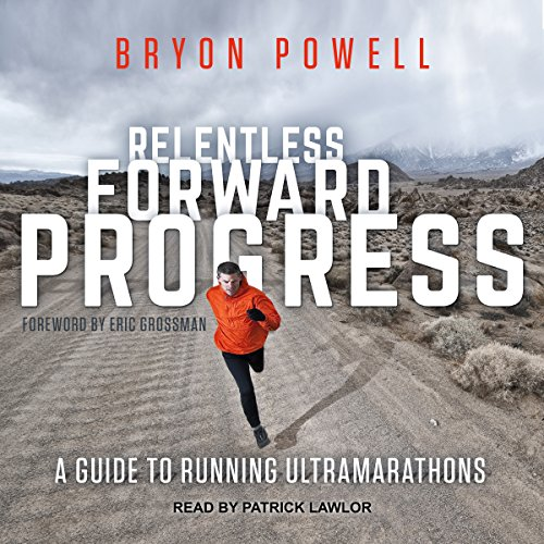 Relentless Forward Progress: A Guide to Running Ultramarathons by Tantor Audio