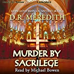 Murder By Sacrilege: The John Lloyd Branson Series, Book 5 | D. R. Meredith