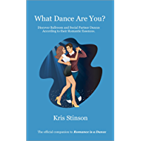 What Dance Are You?: Discover Ballroom and Social Partner Dances According to their Romantic Essences book cover