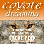 Coyote Dreaming: Find Yourself While You Sleep | Steve Peek