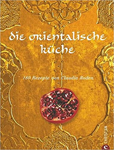 Die Orientalische Küche: 180 Rezepte Von Claudia Roden: Amazon.de: Claudia  Roden, Jason Lowe: Bücher