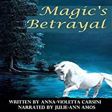 Magic's Betrayal Audiobook by Anna-Violetta Carsini Narrated by Julie-Ann Amos