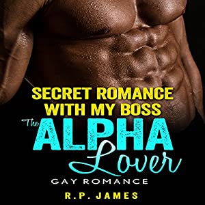 Gay Romance: Secret Romance with My Boss, the Alpha Lover Audiobook