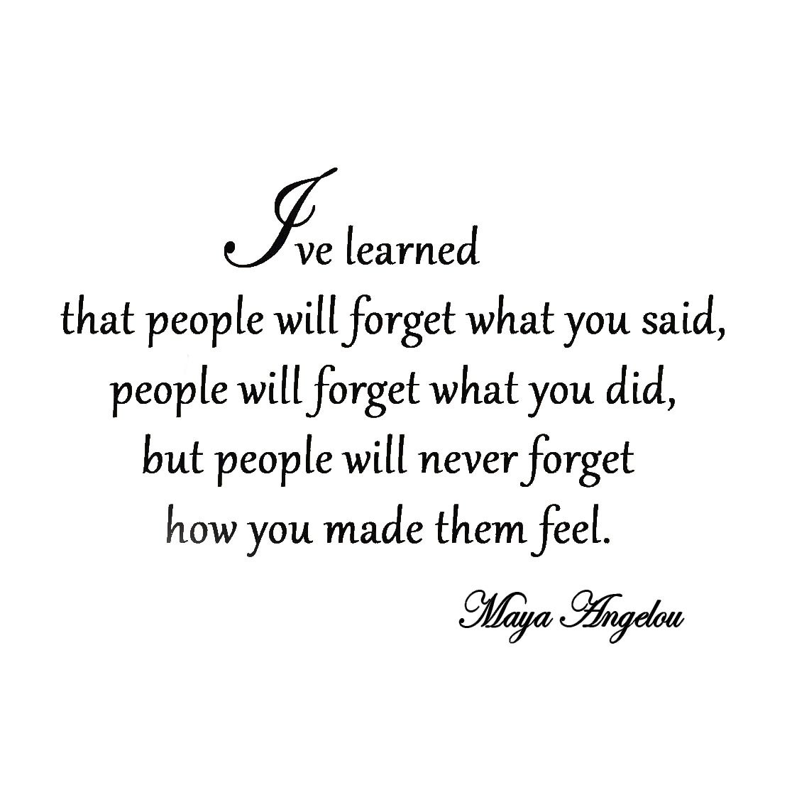 Ive learned that people will forget what youve said maya angelou ive learned that people will forget what youve said maya angelou vinyl wall art quote decal lettering other products amazon kristyandbryce Images