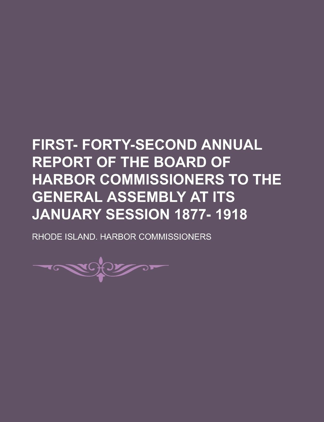 First- Forty-second annual report of the Board of harbor commissioners to the general assembly at its January session 1877- 1918 ebook