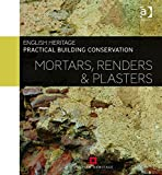 Practical Building Conservation: Mortars, Renders and Plasters (Volume 7)