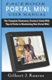 Facebook Portal Mini User Manual: The Complete Illustrated, Practical Guide with Tips & Tricks to Maximizing your Portal…