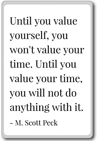 Amazoncom Until You Value Yourself You Wont Value You M