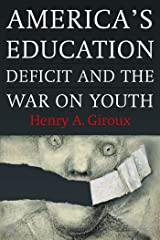 America's Education Deficit and the War on Youth: Reform Beyond Electoral Politics Kindle Edition