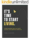 It's Time to Start Living: Understanding How Our Belief Systems Fuel Addictive Behavior