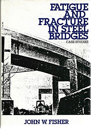 Fatigue And Fracture In Steel Bridges  Case Studies