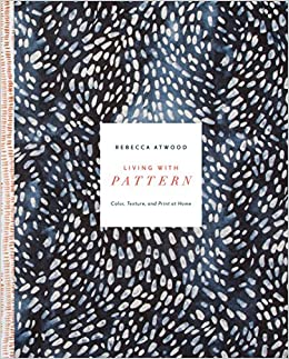 Living With Pattern: Color, Texture, And Print At Home: Rebecca Atwood:  9780553459449: Amazon.com: Books