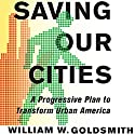 Saving Our Cities: A Progressive Plan to Transform Urban America Audiobook by William W. Goldsmith Narrated by Peter Lerman
