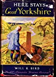 Front cover for the book Here stays good Yorkshire by Will R. Bird