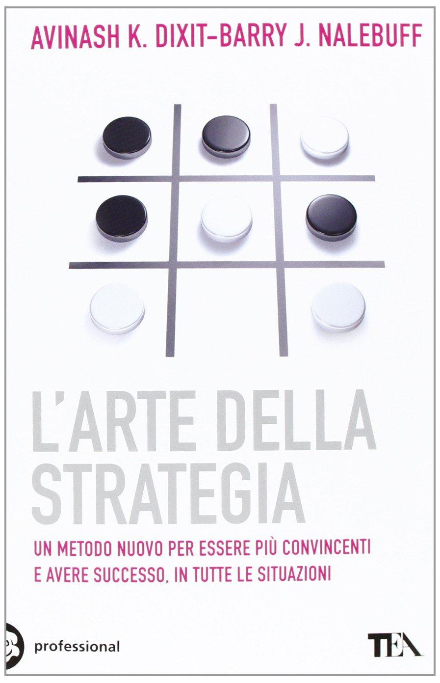 Larte della strategia (Tea pratica): Amazon.es: Dixit, Avinash, Nalebuff, Barry, Zago, F.: Libros en idiomas extranjeros
