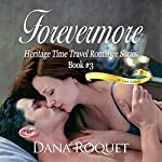 Forevermore: Heritage Time Travel Romance Series, Book 3 | Dana Roquet