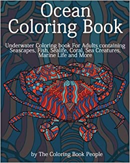 Amazon Ocean Coloring Book Underwater For Adults Containing Seascapes Fish Sealife Coral Sea Creatures Marine Life And More