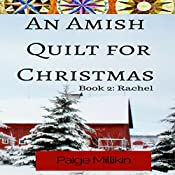 An Amish Quilt for Christmas: Book 2: Rachel | Paige Millikin