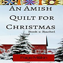 An Amish Quilt for Christmas: Book 2: Rachel Audiobook by Paige Millikin Narrated by Kathy Garner