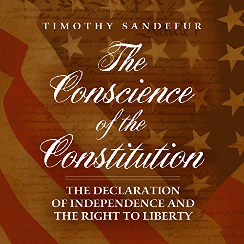 The Conscience of the Constitution: The Declaration of Independence and the Right to Liberty by Cato Institute