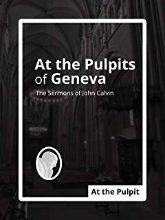 John calvins sermons on 1 timothy kindle edition by ray van neste at the pulpits of geneva the sermons of john calvin fandeluxe Choice Image