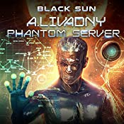Black Sun: Phantom Server Trilogy, Book 3 | Andrei Livadny