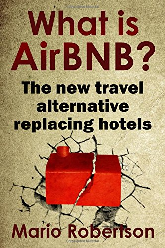 What is AirBNB?: The new travel alternative replacing hotels pdf epub