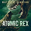 Atomic Rex Audiobook by Matthew Dennion Narrated by William Turbett