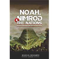 NOAH,NIMROD AND THE NATIONS: NIMROD IDENTIFIED AND DEMYSTIFIED TODAY
