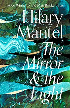 The Mirror and the Light: 2020's highly anticipated conclusion to the best selling, award winning Wolf Hall series (The Wolf Hall Trilogy, Book 3)